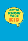 Get to Know Your Kid