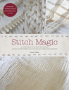 Stitch Magic: A Compendium of Techniques for Stitching Fabric Into Exciting New Forms and Fashions