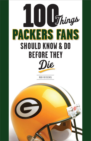 100 Things Packers Fans Should Know & Do Before They Die