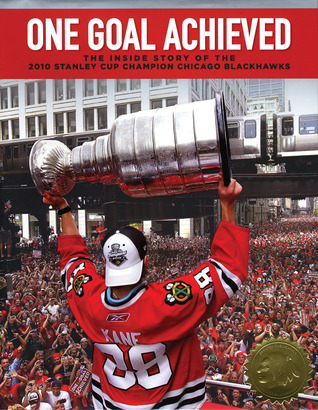 One Goal Achieved: The Story of the 2010 Stanley Cup Champion Chicago Blackhawks
