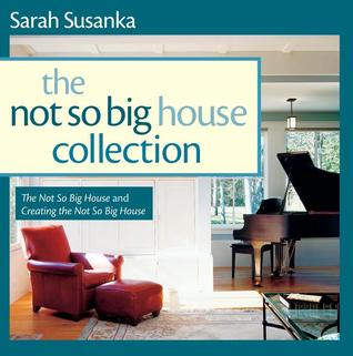 The Not So Big House Collection: The Not So Big House and Creating the Not So Big House