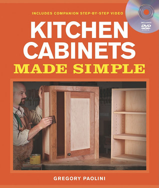 Kitchen Cabinets Made Simple: A Book and Companion Step-by-Step Video DVD