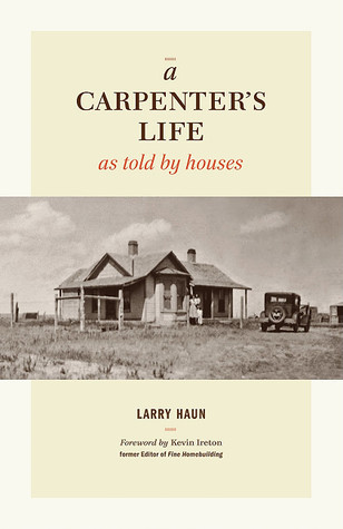 A Carpenter's Life as Told by Houses by Larry Haun