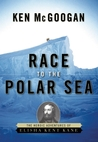 Race to the Polar Sea: The Heroic Adventures of Elisha Kent Kane