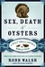 Sex, Death and Oysters: A Half-Shell Lover's World Tour