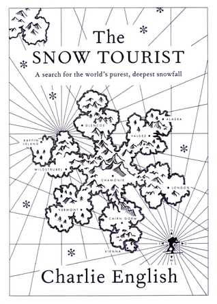 The Snow Tourist: A Search for the World's Purest, Deepest Snowfall