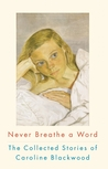 Never Breathe a Word: The Collected Stories of Caroline Blackwood