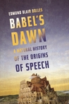 Babel's Dawn: A Natural History of the Origins of Speech
