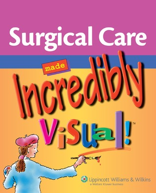 Surgical Care Made Incredibly Visual! by Lippincott Williams & Wilkins
