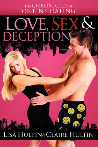 Free download online Love, Sex & Deception: The Chronicles of Online Dating PDF by Claire Hultin, Lisa Hultin