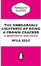The Unbearable Lightness of Being a Prawn Cracker by Will Self
