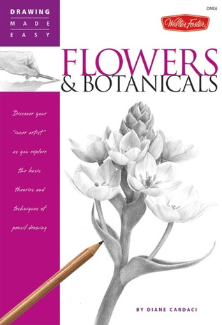 """Flowers & Botanicals: Discover your """"inner artist' as you explore the basic theories and techniques of pencil drawing"""
