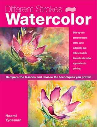 Different Strokes: Watercolor: Unique double demonstrations reveal alternative approaches to watercolor painting