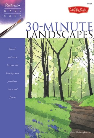 Watercolor Made Easy: 30-Minute Landscapes: Quick and easy lessons for keeping your paintings loose and fresh