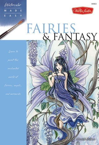 Fairies & Fantasy: Learn to paint the enchanted world of fairies, angels, and mermaids