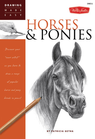 """Horses & Ponies: Discover your """"inner artist"""" as you learn to draw a range of popular breeds in pencil"""