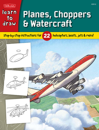 Learn to Draw Planes, Choppers & Watercraft: Step-by-step instructions for 22 helicopters, boats, jets, & more!