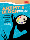 Artist's Block Cured!: 201 ways to unleash your creativity