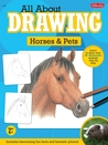 All About Drawing Horses & Pets: Learn to draw more than 35 fantastic animals step by step - Includes fascinating fun facts and fantastic photos!