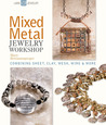 Mixed Metal Jewelry Workshop: Combining Sheet, Clay, Mesh, Wire & More
