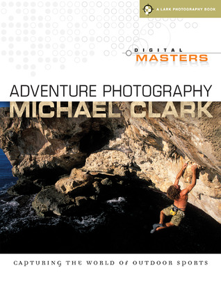 Digital Masters: Adventure Photography: Capturing the World of Outdoor Sports