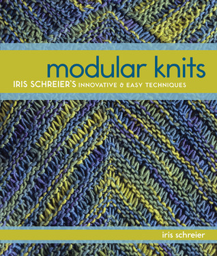 Modular Knits: Iris Schreier's Innovative & Easy Techniques