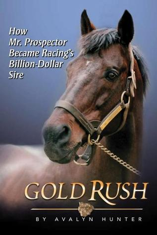 Download for free Gold Rush: How Mr. Prospector Became Racing's Billion Dollar Sire by Avalyn Hunter PDF