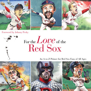 For the Love of the Red Sox: An A-to-Z Primer for Red Sox Fans of All Ages