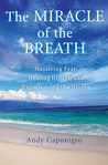 The Miracle of the Breath: Mastering Fear, Healing Illness, and Experiencing the Divine