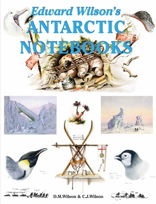 Edward Wilson's Antarctic Notebooks by David M. Wilson