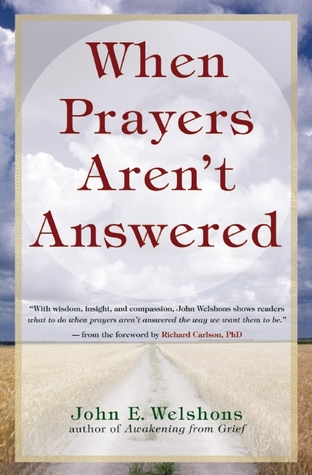 When Prayers Aren't Answered: Opening the Heart and Quieting the Mind in Challenging Times