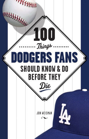 100 Things Dodgers Fans Should Know Do Before They Die 100 Things Fans Should Know Do Before They Die