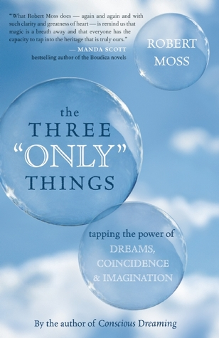 "The Three ""Only"" Things by Robert Moss"