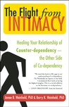 The Flight from Intimacy: Healing Your Relationship of Counter-dependence � The Other Side of Co-dependency