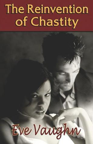 The Reinvention of Chastity by Eve Vaughn