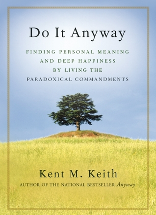 Do It Anyway by Kent M. Keith