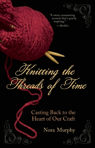 Knitting the Threads of Time by Nora Murphy