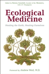Ecological Medicine: Healing the Earth, Healing Ourselves