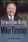Between Two Worlds: The Spiritual Journey of an Evangelical Catholic
