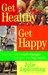 Get Healthy, Get Happy: How to Make Small Changes that Give You Big Results