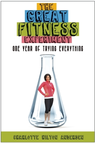 The Great Fitness Experiment by Charlotte Hilton Andersen