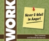 Never Email in Anger: And 99 Other Things You Need to Know About Work