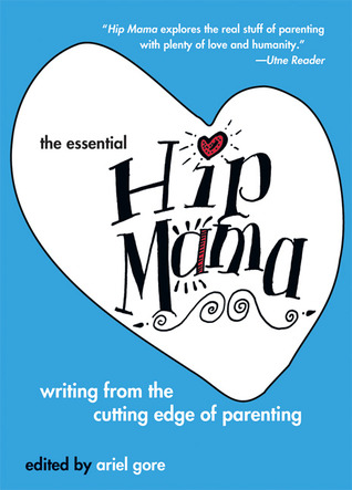 The Essential Hip Mama by Ariel Gore