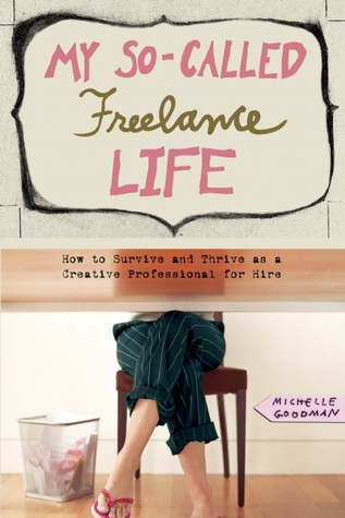 My So-Called Freelance Life by Michelle Goodman