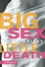 Big Sex Little Death by Susie Bright