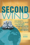 Second Wind: One Woman's Midlife Quest to Run Seven Marathons on Seven Continents