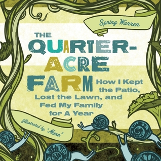 The Quarter-Acre Farm by Spring Warren