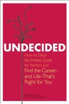 Undecided: How to Ditch the Endless Quest for Perfect and Find the Career�and Life�That's Right for You