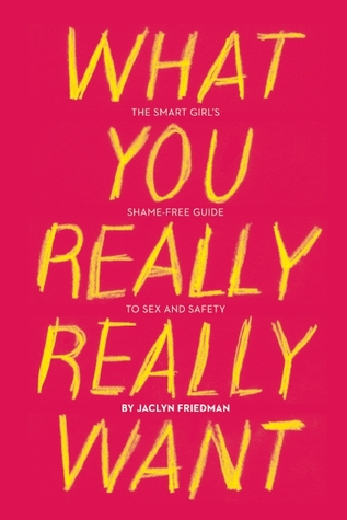 What You Really Really Want by Jaclyn Friedman