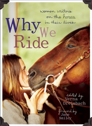 Why We Ride: Women Writers on the Horses in Their Lives